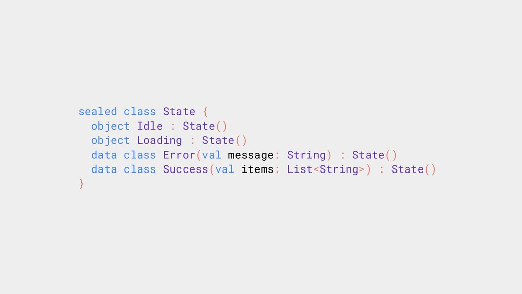 sealed class State { object Idle : State() obje...