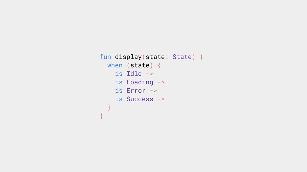 fun display(state: State) { when (state) { is I...
