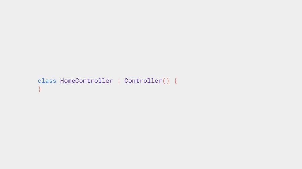 class HomeController : Controller() { }}