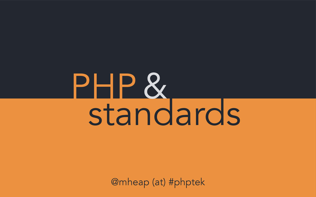 PHP & standards @mheap (at) #phptek