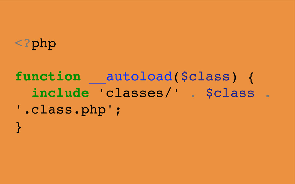 <?php function __autoload($class) { include 'cl...
