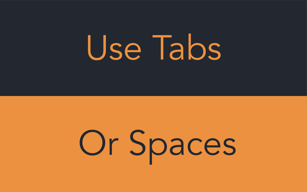 Use Tabs Or Spaces