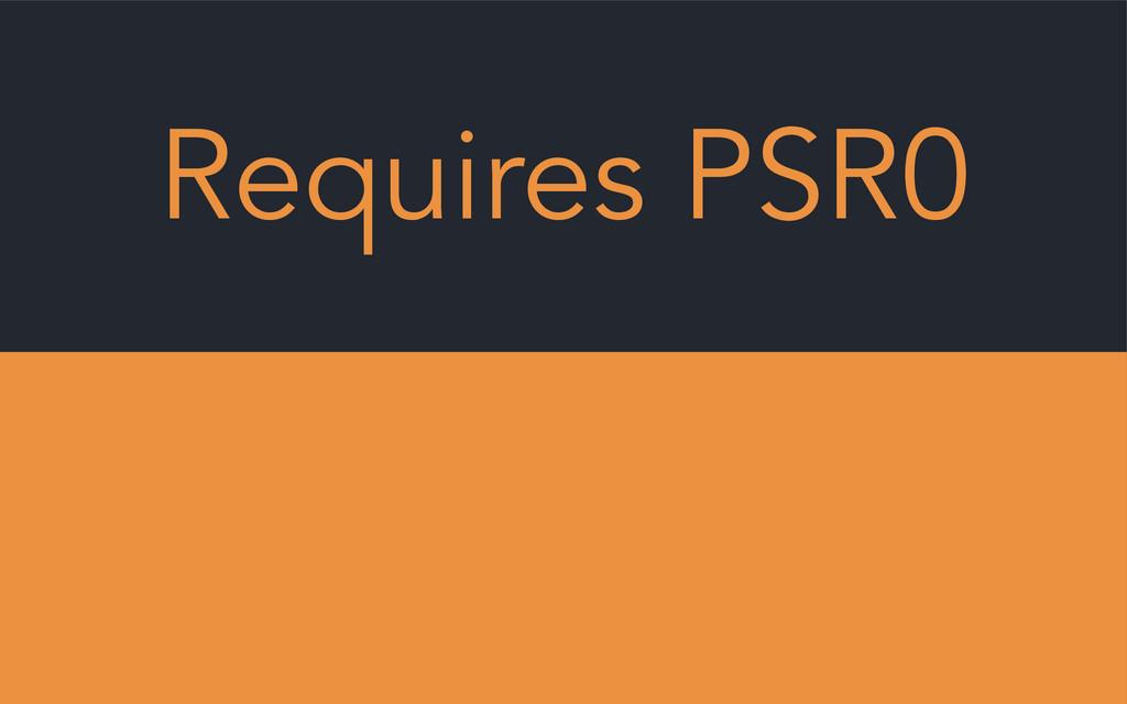 Requires PSR0