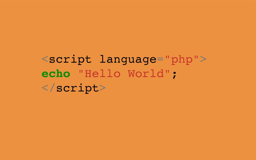 "<script language=""php""> echo ""Hello World""; </s..."
