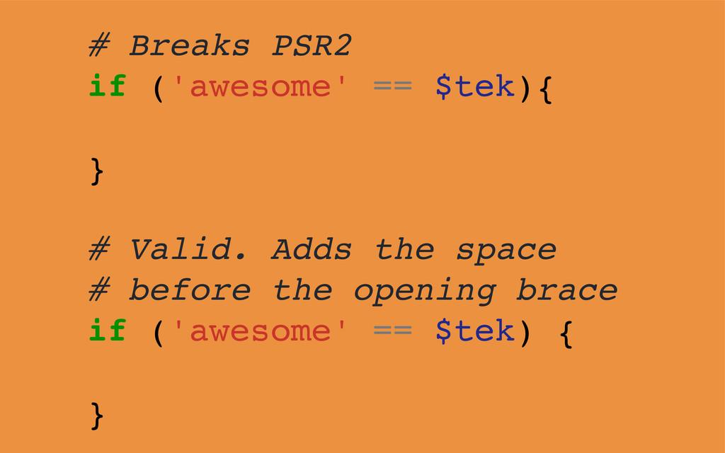 # Breaks PSR2 if ('awesome' == $tek){ } # Valid...
