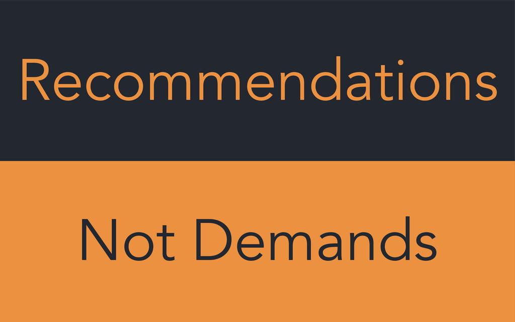 Recommendations Not Demands