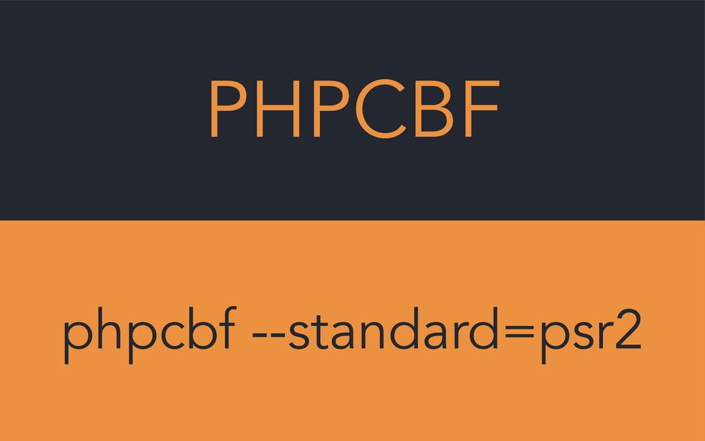 PHPCBF phpcbf --standard=psr2
