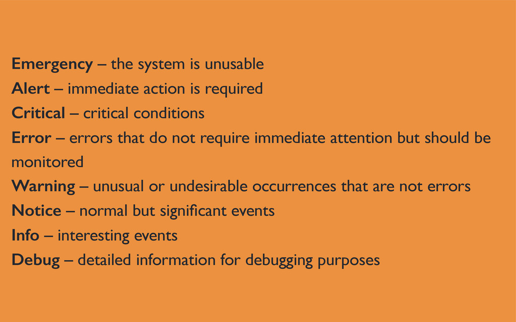 Emergency – the system is unusable Alert – imme...