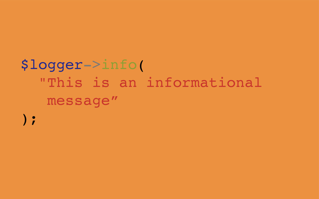 """$logger->info( """"This is an informational messag..."""