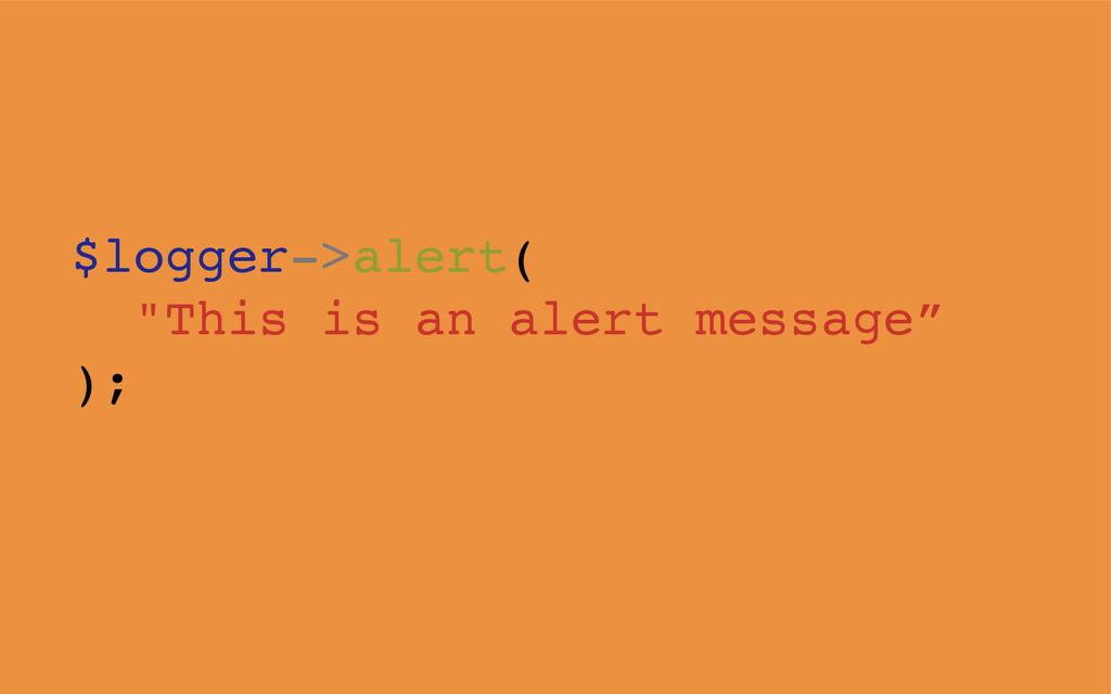 """$logger->alert( """"This is an alert message"""" );"""