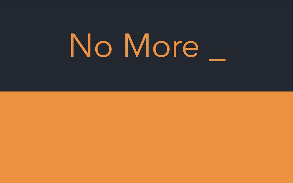 No More _