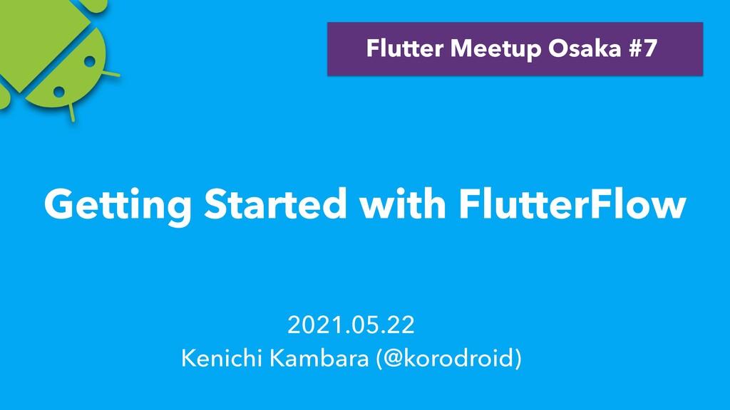 2021.05.22   Kenichi Kambara (@korodroid) Flutt...