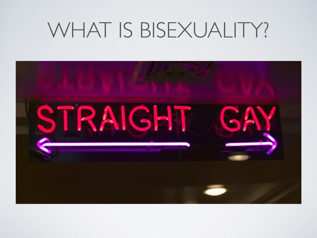 WHAT IS BISEXUALITY?