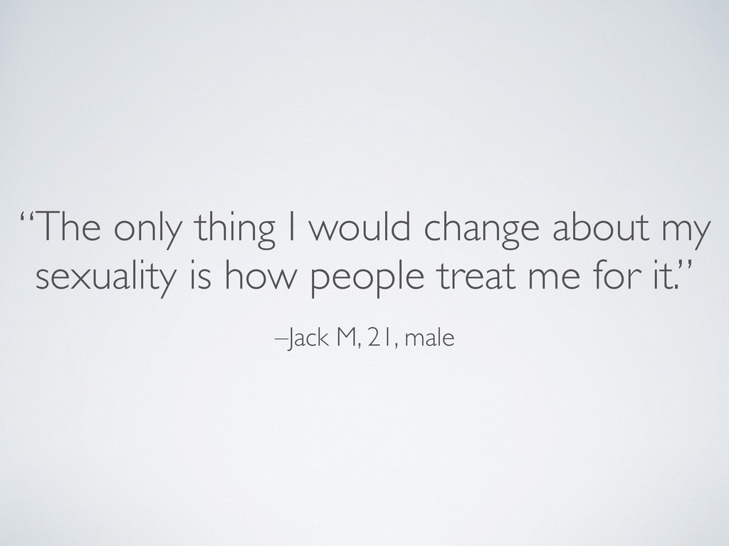 """–Jack M, 21, male """"The only thing I would chang..."""