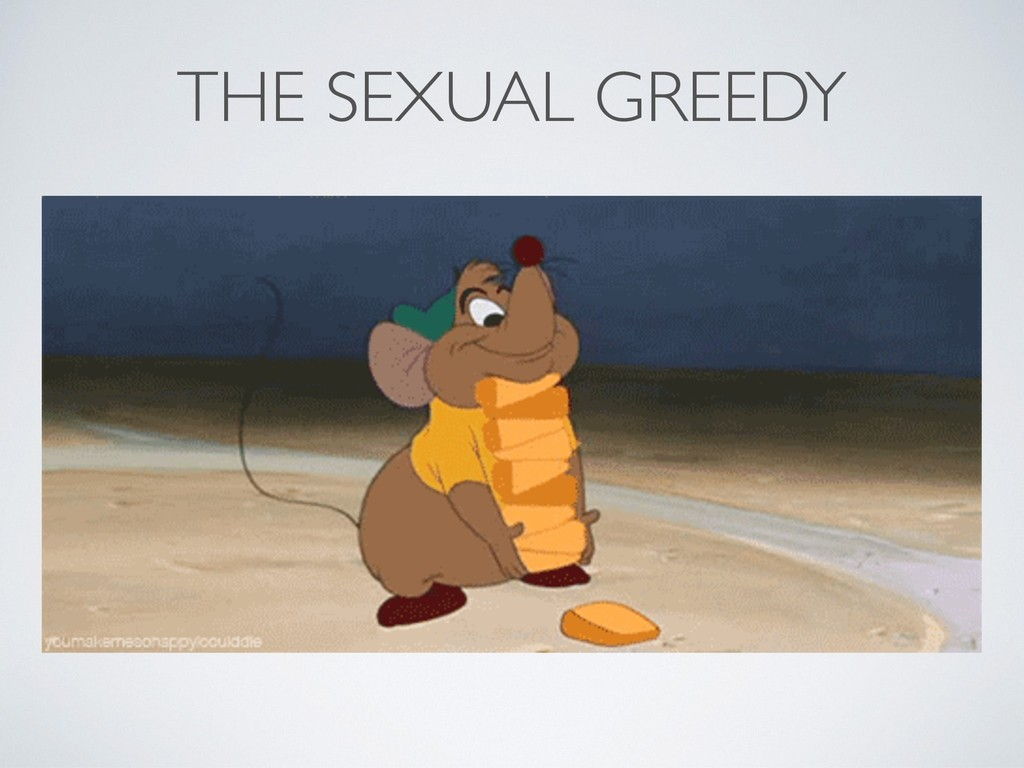 THE SEXUAL GREEDY