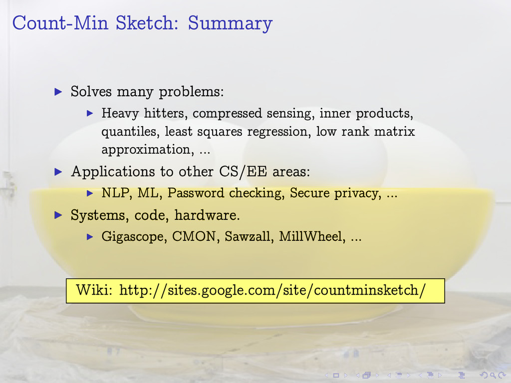 Count-Min Sketch: Summary I Solves many problem...