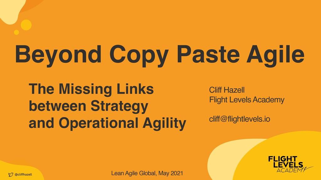 @cli ff hazell Lean Agile Global, May 2021 Beyo...