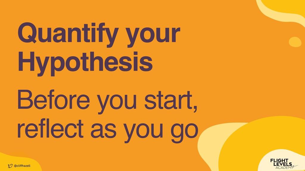 Quantify you r  Hypothesis @cli ff hazell Befor...