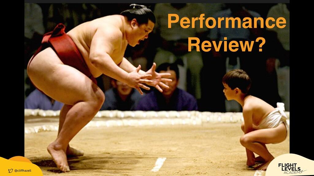 @cli ff hazell Performance Review? @cli ff haze...