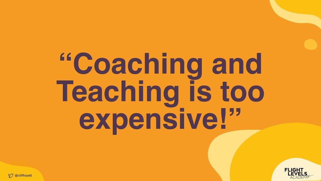 """Coaching and Teaching is too expensive!"" @cli ..."
