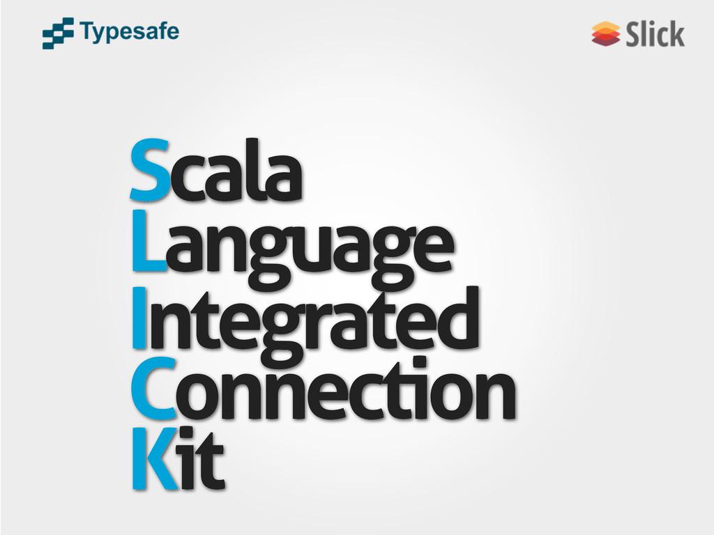 Scala Language Integrated Connection Kit