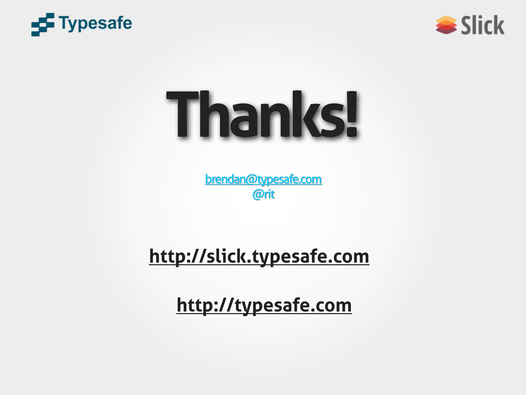 Thanks! brendan@typesafe.com @rit http://slick....