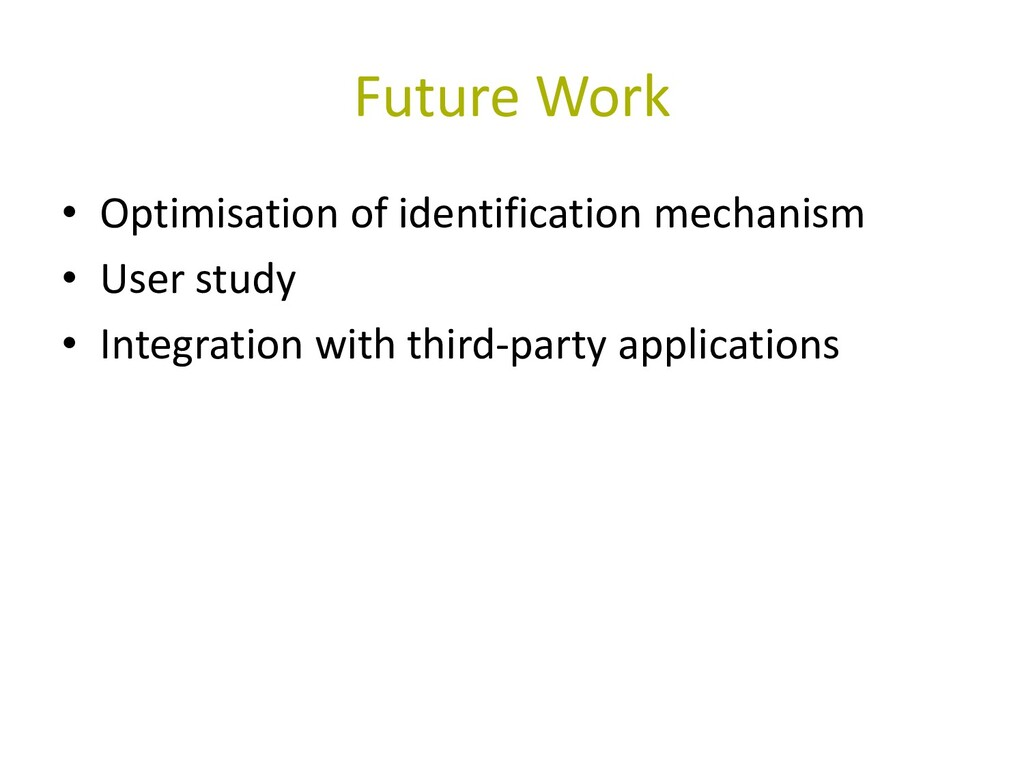 Future Work • Optimisation of identification me...