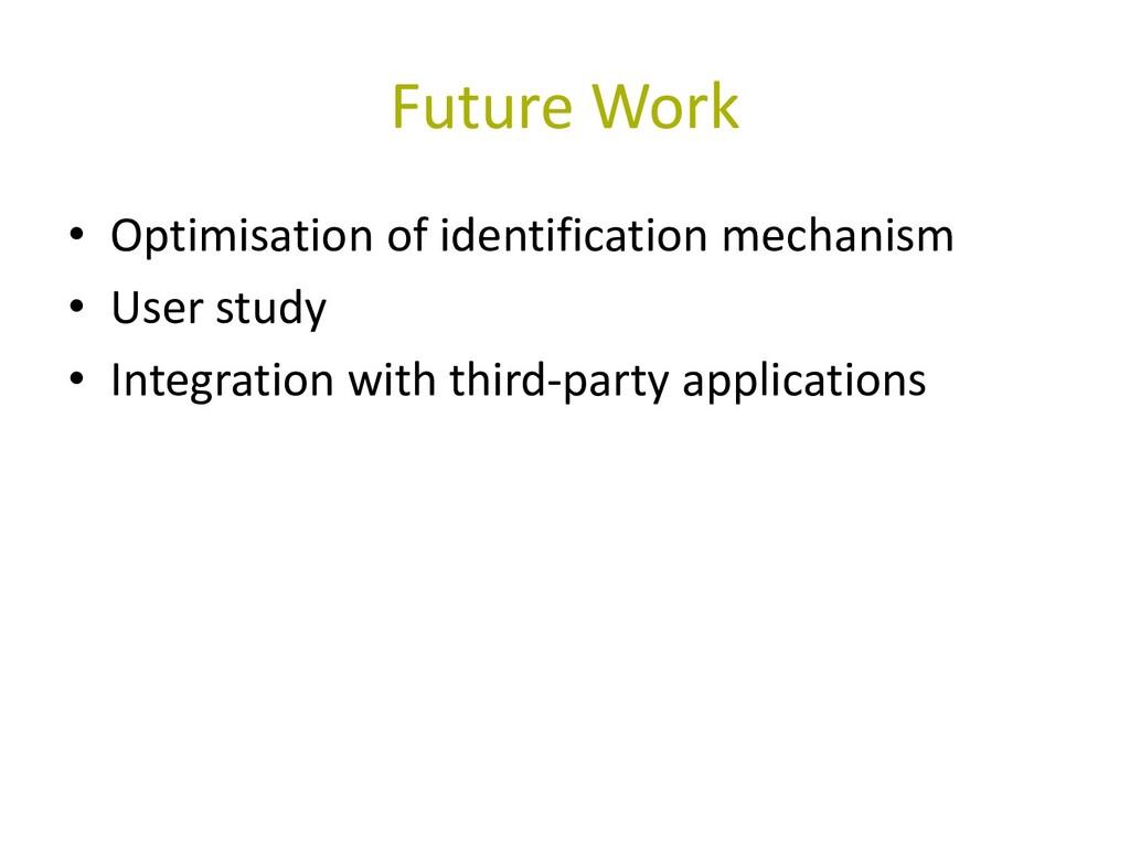 Future Work • Optimisation of identification me...