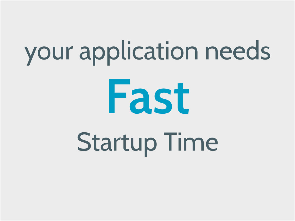 your application needs Fast Startup Time