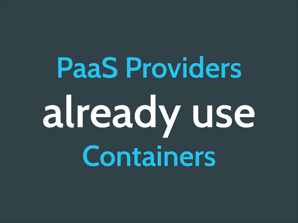 PaaS Providers already use Containers