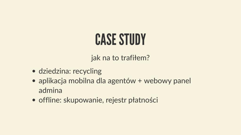 CASE STUDY jak na to trafiłem? dziedzina: recyc...