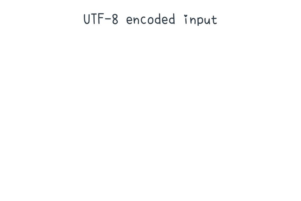 UTF-8 encoded input