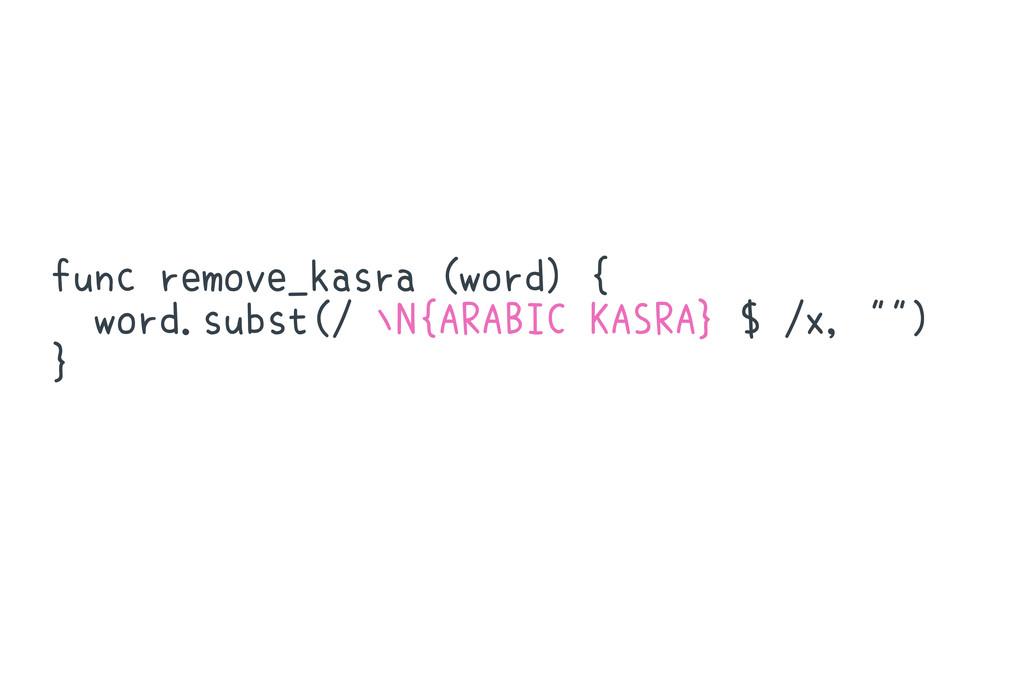 func remove_kasra (word) { word.subst(/ ∖N{ARAB...
