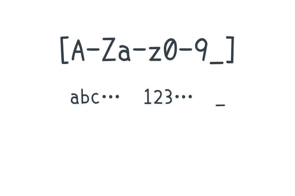 [A-Za-z0-9_] abc… 123… _