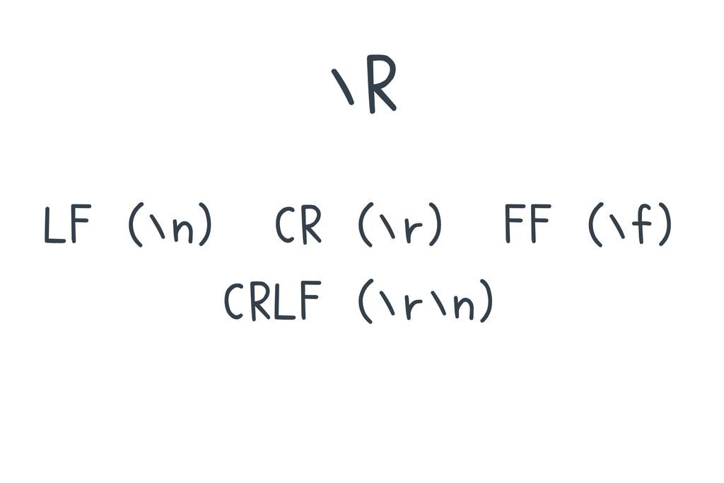 ∖R LF (∖n) CR (∖r) FF (∖f) CRLF (∖r∖n)