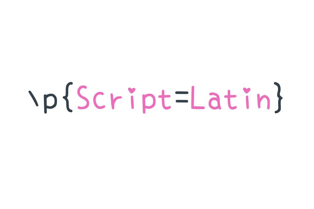 ∖p{Script=Latin}