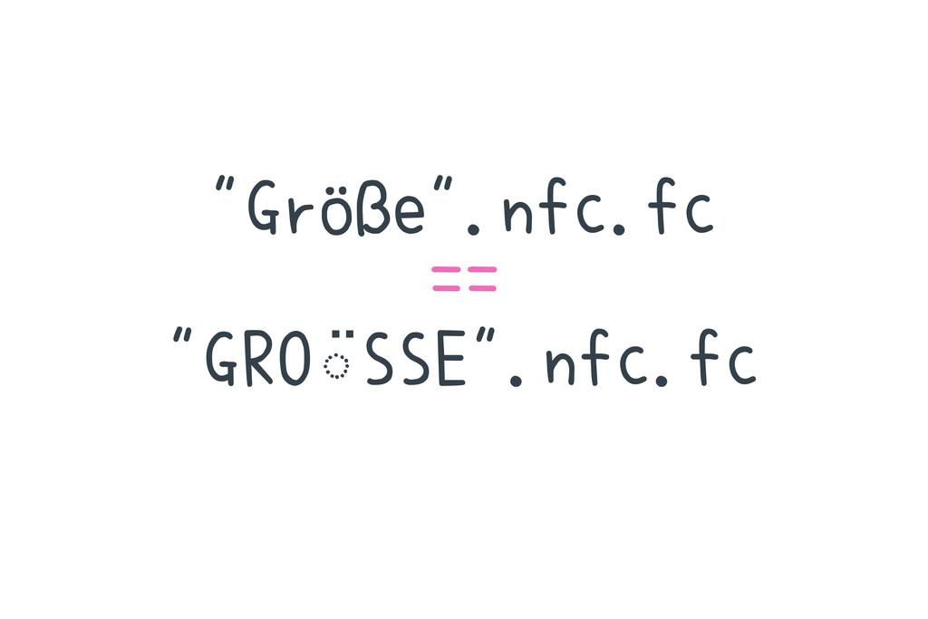 """Größe"".nfc.fc == ""GRO◌ ̈SSE"".nfc.fc"