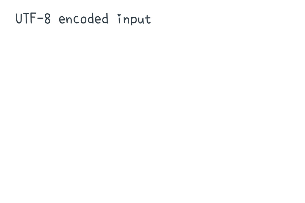 UTF-8 encoded input ⇩ decode ⇩ character string...