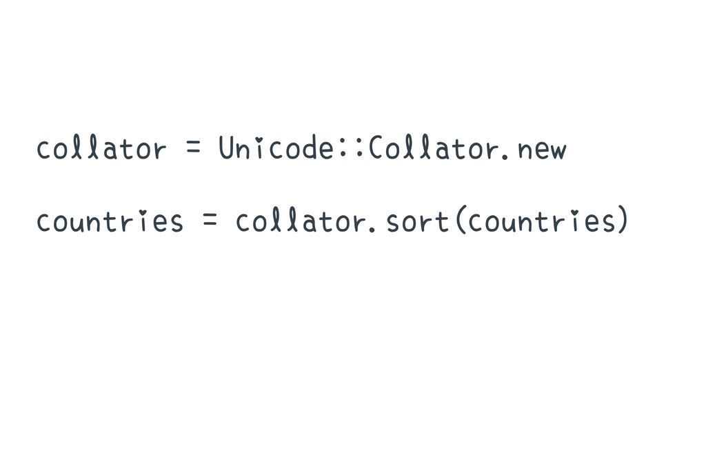 collator = Unicode::Collator.new countries = co...