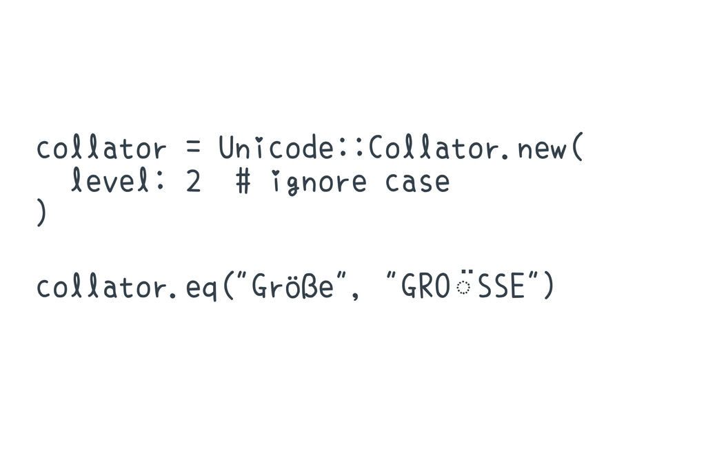 collator = Unicode::Collator.new( level: 2 # ig...