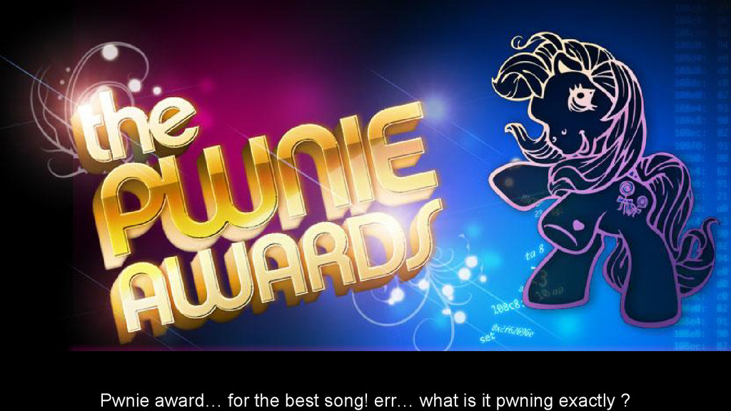 Pwnie award… for the best song! err… what is it...