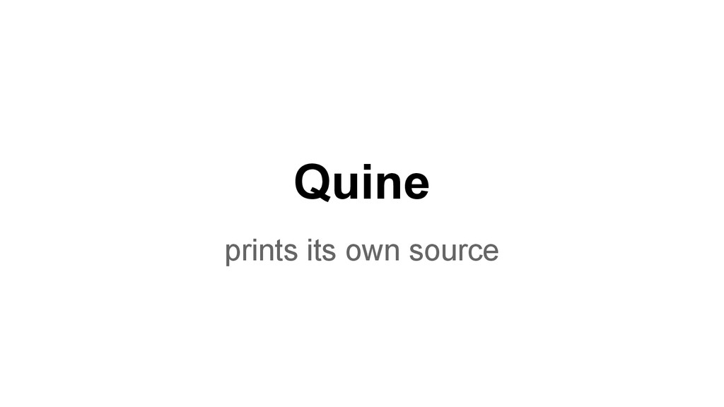 Quine prints its own source