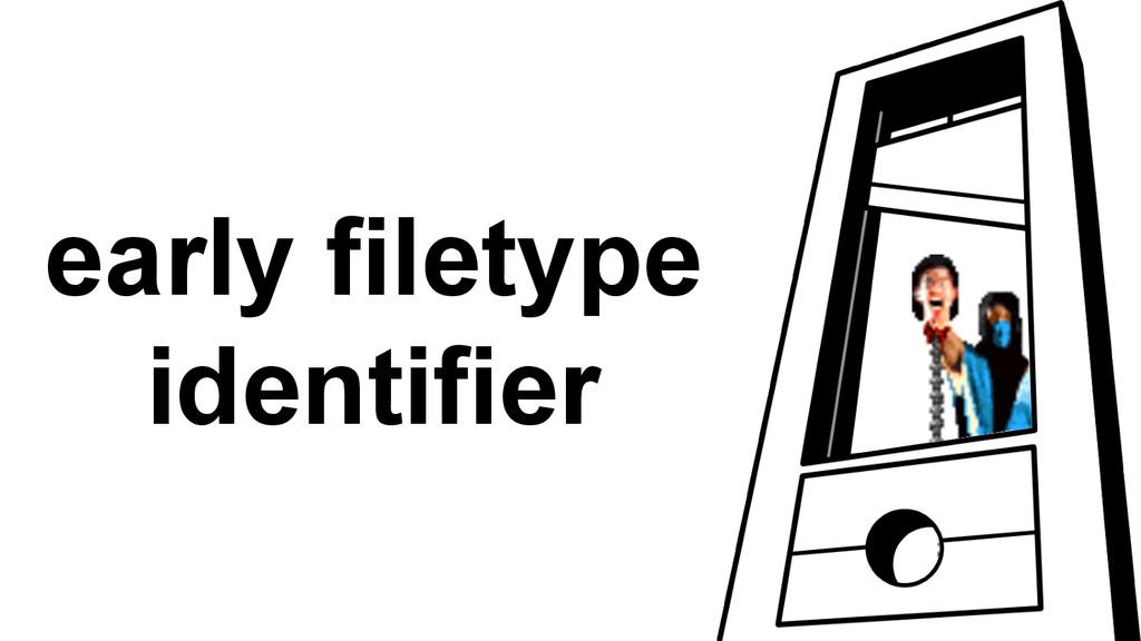 early filetype identifier