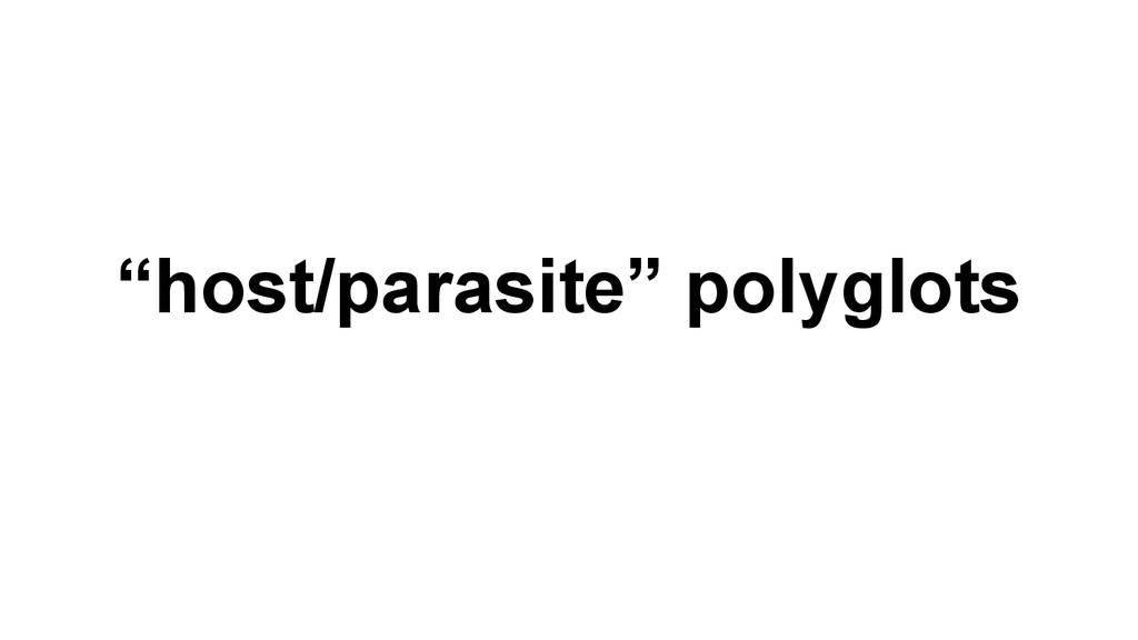 """host/parasite"" polyglots"