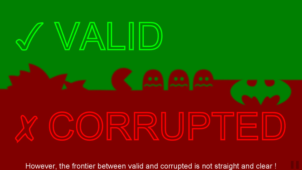 However, the frontier between valid and corrupt...