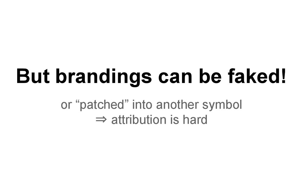"But brandings can be faked! or ""patched"" into a..."