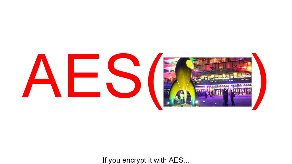 AES( ) If you encrypt it with AES...