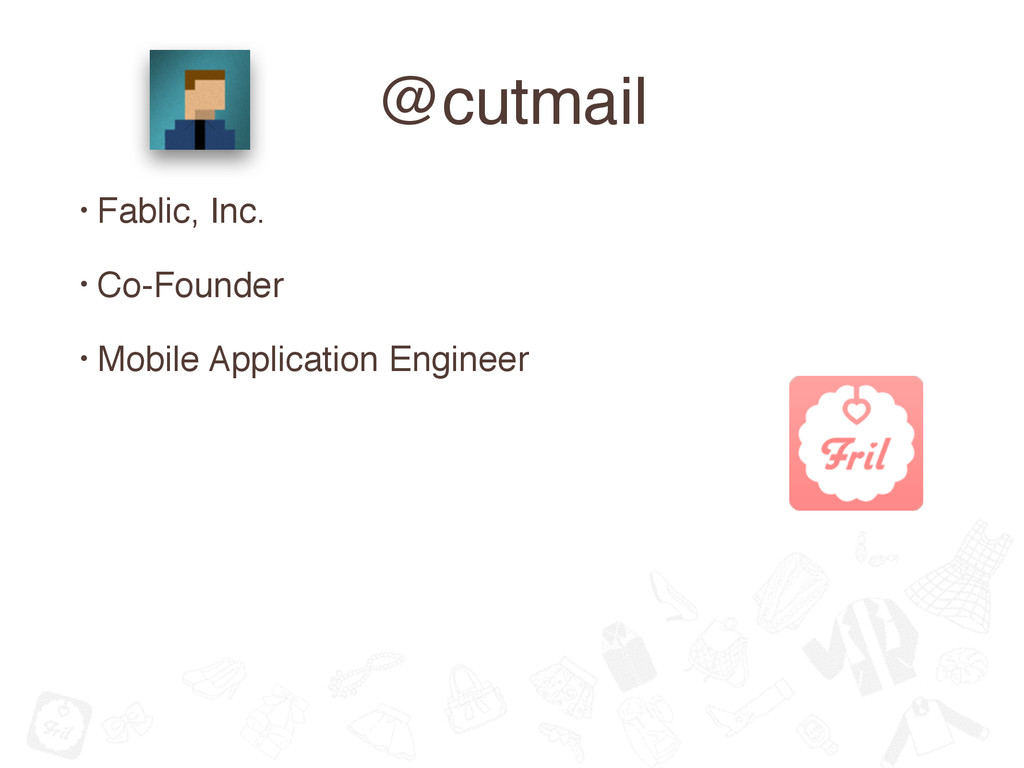 @cutmail • Fablic, Inc. • Co-Founder • Mobile A...