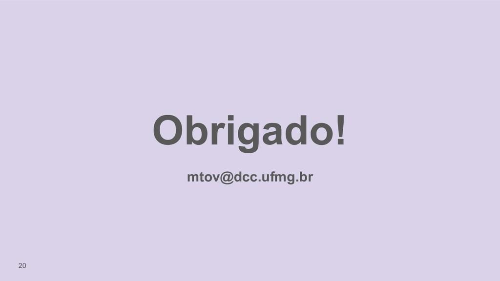 20 Obrigado! mtov@dcc.ufmg.br