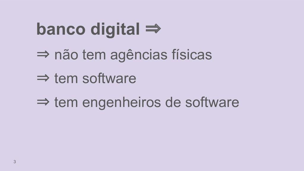 3 banco digital ⇒ ⇒ não tem agências físicas ⇒ ...